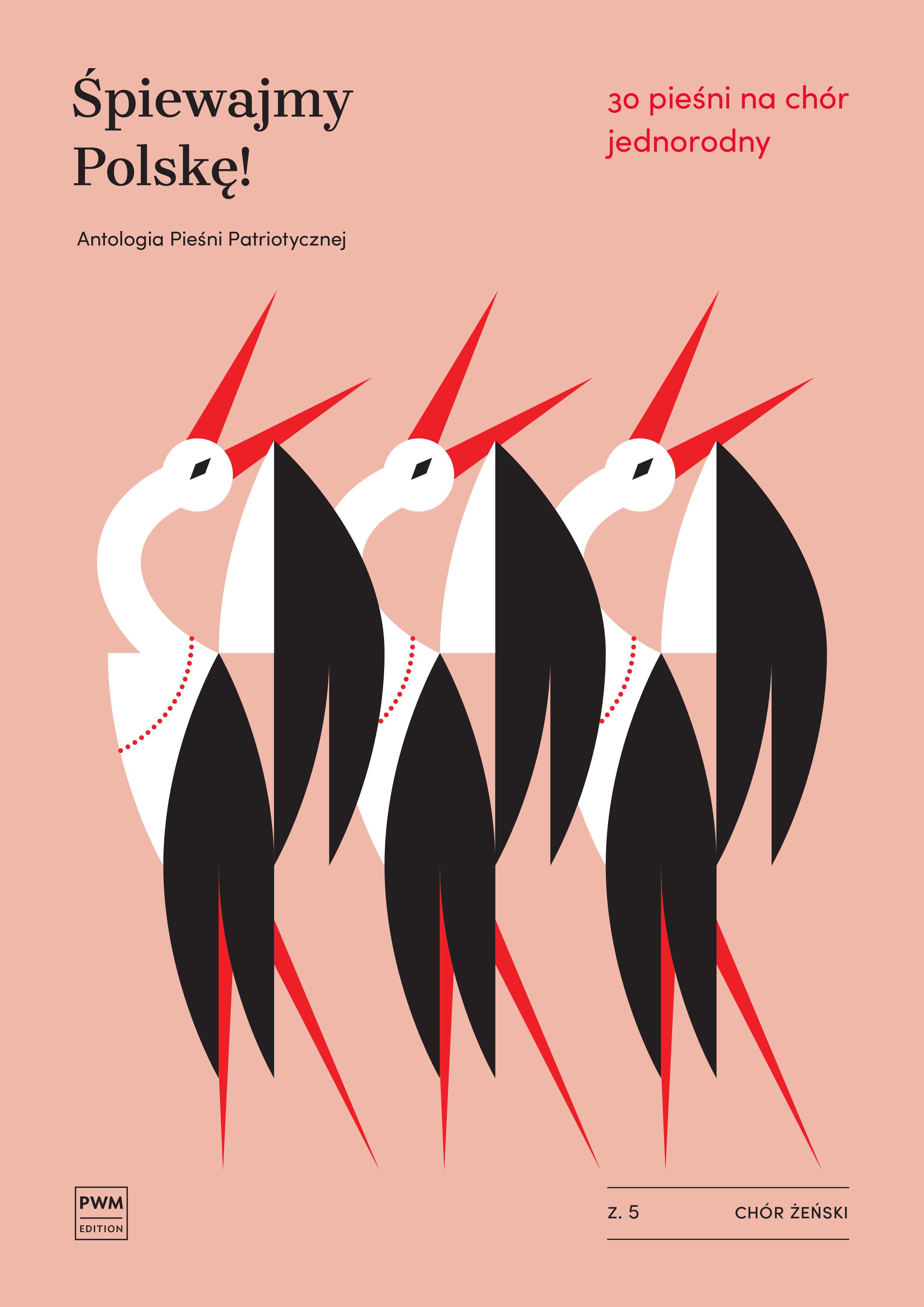 Śpiewajmy Polskę! 30 pieśni na chór jednorodny (chór żeński) z.5