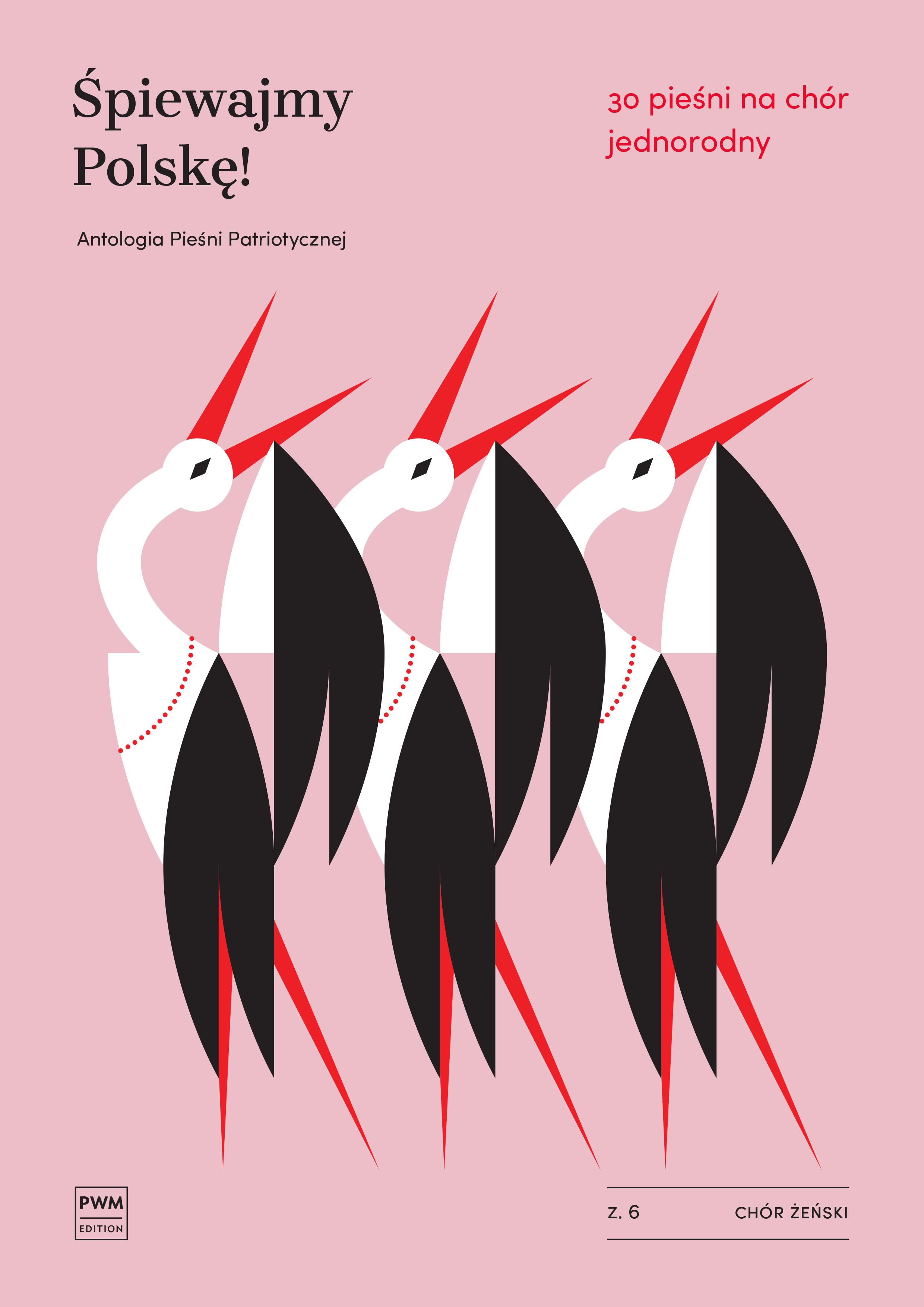 Śpiewajmy Polskę! 30 pieśni na chór jednorodny z.6 (chór żeński)